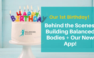 Our 1st Birthday: Behind the Scenes: Building Balanced Bodies PLUS Our New App!